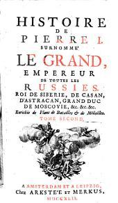 Histoire de Pierre I surnomme le grand, Empereur de toutes les Russies (etc.) Enrichie de plans de batailles et de medailles. -Amsterdam, Arkstee 1742
