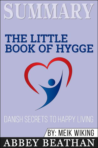 Summary of The Little Book of Hygge  Danish Secrets to Happy