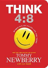 Think 4:8: 40 Days to a Joy-Filled Life for Teens