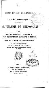 Piéces historiques relatives à la Chastellenie de Chenonceau sous Louis XII, François Ier et Henry II, Diane de Poitiers et Catherine de Médicis