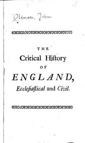 The Critical History of England, Ecclesiastical and Civil: Wherein the Errors of the Monkish Writers, and Others Before the Reformation, are Expos'd and Corrected. As are Also the Deficiency and Partiality of Later Historians. And Particular Notice is Taken of the History of the Grand Rebellion. And Mr. Echard's History of England. With Remarks on Some Objections Made to Bishop Burnet's History of His Times, and the Characters of Archdeacon Echard's Authors ...