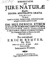 Dissertatio de jure naturae. Resp. Erich Reuter