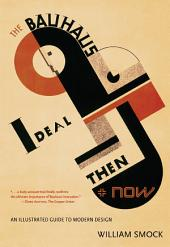 The Bauhaus Ideal Then and Now: An Illustrated Guide to Modern Design