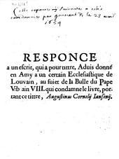 Responce a un escrit, qui a pour tittre, Aduis donné en amy a un certain ecclesiastique de Louvain, au suiet de la bulle du pape Vbrain [!] VIII. qui condamne le livre, portant ce tittre, Augustinus Cornelij Iansenij
