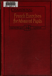 French exercises for advanced pupils: containing the principal rules of French syntax...