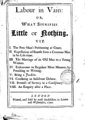 Labour in vain: or, What signifies little or nothing [by E. Ward].