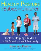 Healthy Posture for Babies and Children: Tools for Helping Children to Sit, Stand, and Walk Naturally, Edition 2