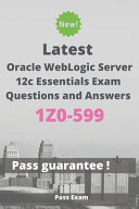 Latest Oracle WebLogic Server 12c Essentials Exam 1Z0 599 Questions and Answers PDF