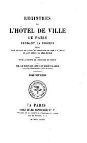Registres de l'Hôtel de ville de Paris pendant la Fronde: suivis d'une relation de ce qui s'est passé dans la ville et l'abbaye de Saint-Denis à la même époque, Volume2
