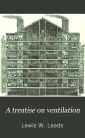 A Treatise on Ventilation: Comprising Seven Lectures Delivered Before the Franklin Institute, Philadelphia, 1866-68