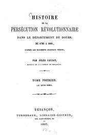 Histoire de la persécution révolutionnaire dans le département du Doubs, de 1789 à 1801: D'après les documents originaux inédits. Le schisme, Volume1