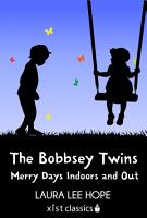 The Bobbsey Twins  Merry Days Indoors and Out PDF