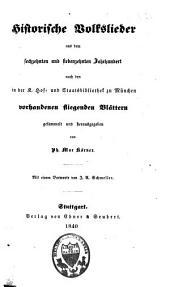 Historische Volkslieder aus dem sechzehnten und siebenzehnten Jahrhundert nach den in der K. Hof- und Staatsbibliothek zu München vorhandenen fliegenden Blättern