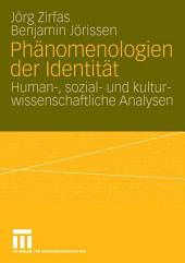 Phänomenologien der Identität: Human-, sozial- und kulturwissenschaftliche Analysen