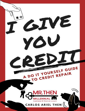 I Give You Credit  A Do It Yourself Guide to Credit Repair PDF