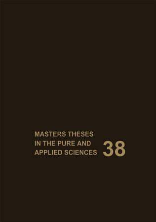 Masters Theses in the Pure and Applied Sciences PDF