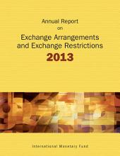Annual Report on Exchange Arrangements and Exchange Restrictions 2013