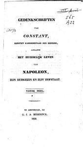 Gedenkschriften van Constant, eersten kamerdienaar des Keizers, aangaande het huisselijk leven van Napoleon, zijn huisgezin en zijn hofstaat: Volume 5