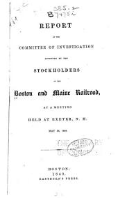Report of the Committee of Investigation: Appointed by the Stock Holders of the Boston and Maine Railroad, at a Meeting Held at Exeter, N.H. May 28, 1849