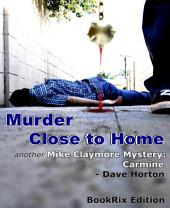 Murder Close to Home: another Mike Claymore Mystery: Carmine