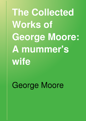 The Collected Works of George Moore: A mummer's wife