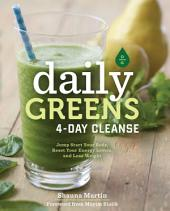 Daily Greens 4-Day Cleanse: Jump Start Your Health, Reset Your Energy, and Look and Feel Better than Ever!