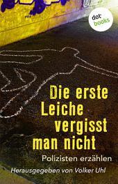 Die erste Leiche vergisst man nicht: Polizisten erzählen