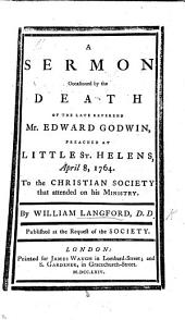 A sermon [on John xii. 26] occasioned by the death of the late Reverend E. Godwin, etc