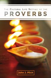 The Cultural Life Setting of the Proverbs