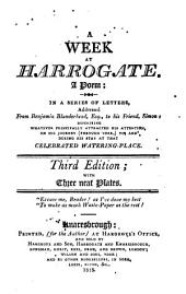 A Week at Harrogate: A Poem : in a Series of Letters, Addressed from Benjamin Blunderhead, Esq., to His Friend, Simon, Describing Whatever Principally Attracted His Attention on His Journey (through York) To, and During, His Stay at that Celebrated Watering-place