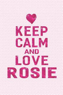 Keep Calm And Love Rosie First Name Funny Sayings Personalized Customized Names Gift Birthday Girl Women Mother S Day Notebook Journal Book PDF