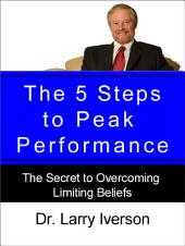 The 5 Steps to Peak Performance: The Secret to Overcoming Limiting Beliefs