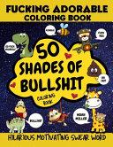 50 Shades of Bullshit Coloring Book, Fucking Adorable Coloring Book, Hilarious Motivating Swear Word