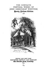 The Complete Poetical Works of John Greenleaf Whittier: Volume 4