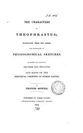 The Characters of Theophrastus; tr., and illustr. by physiognomical sketches. To which are subjoined the Gr. text, with notes, and hints on the individual varieties of human nature. By Francis Howell