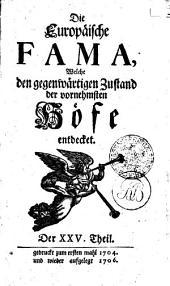 Die Europäische FAMA: Welche den gegenwärtigen Zustand der vornehmsten Höfe entdecket. Der XV. Theil. Gedruckt zum ersten mal 1704. und wieder aufgelegt 1706
