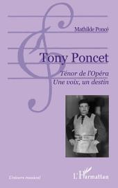 Tony Poncet. Ténor de l'Opéra. Une voix, un destin