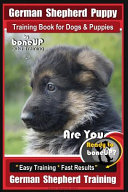 German Shepherd Puppy Training Book for Dogs & Puppies by Boneup Dog Training