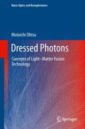 Dressed Photons: Concepts of Light–Matter Fusion Technology