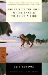The Call of the Wild, White Fang & To Build a Fire: (A Modern Library E-Book)