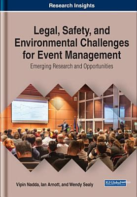 Legal  Safety  and Environmental Challenges for Event Management  Emerging Research and Opportunities