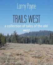 TRAILS WEST: a collection of tales of the old west