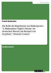 """Die Rolle der Rüpelszene aus Shakespeares """"A Midsummer Night's Dream"""" im deutschen Barock am Beispiel von Gryphius' """"Absurda Comica"""""""