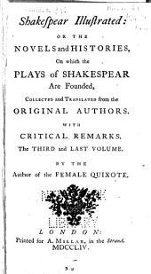 Shakespear Illustrated, Or, The Novels and Histories, on which the Plays of Shakespear are Founded: Volume 3