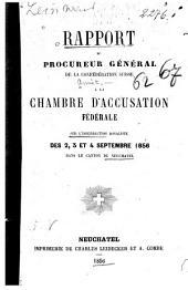 Rapport du procureur général de la Confédération suisse à la chambre d'accusation fédérale sur l'insurrection royaliste des 2, 3 et 4 - septembre 1856: Dans le Canton de Neuchatel