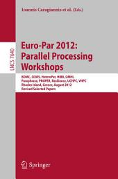Euro-Par 2012: Parallel Processing Workshops: BDMC, CGWS, HeteroPar, HiBB, OMHI, Paraphrase, PROPER, Resilience, UCHPC, VHPC, Rhodes Island, Greece, August 27-31, 2012. Revised Selected Papers