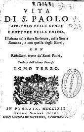 Vita di S. Paolo ...: illustrata colla Sacra Scrittura, colla Storia Romana e con quella degli ebrei...