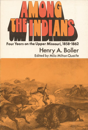Among the Indians  Four Years on the Upper Missouri  1858 1862