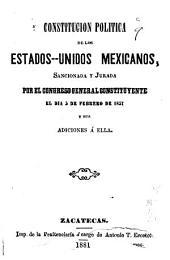 Constitución política de los Estados-Unidos Mexicanos: sancionada y jurada por el congreso general constituyente el día 5 de febrero de 1857 y sus adiciones á ella
