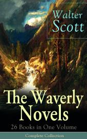 The Waverly Novels: 26 Books in One Volume – Complete Collection: Rob Roy, Ivanhoe, The Pirate, Waverly, Old Mortality, The Guy Mannering, The Antiquary, The Heart of Midlothian, The Betrothed, The Talisman, Black Dwarf, The Monastery, Kenilworth, Legend of Montrose